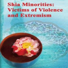 Shia Minorities Victims of Violence and Extremism - Shia Minorities Victims of Violence and Extremism